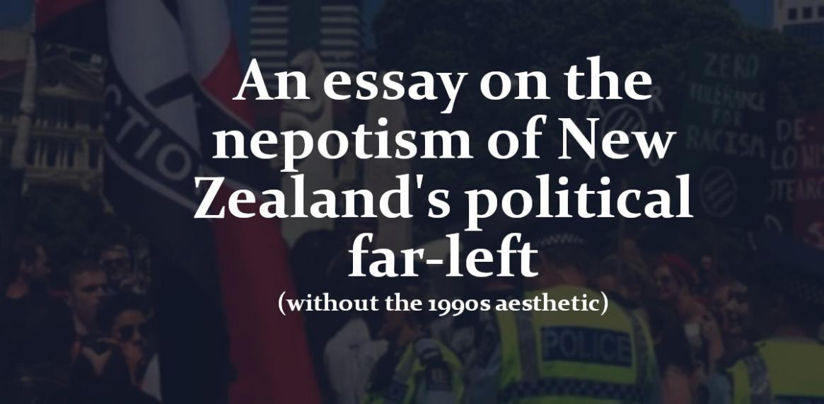 An essay on the nepotism of New Zealand's political far-left (without the 1990s aesthetic)